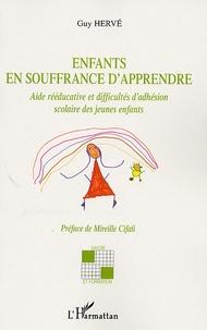 Guy Hervé - Enfants en souffrance d'apprendre - Aide rééducative et difficultés d'adhésion scolaire des jeunes enfants.