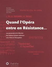 Guy Hervy et Guy Krivopissko - Quand l'Opéra entre en Résistance... - Les personnels de la Réunion des théâtres lyriques nationaux sous Vichy et l'Occupation.