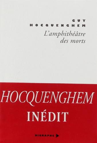 Guy Hocquenghem - L'amphithéâtre des morts - Mémoires anticipées.