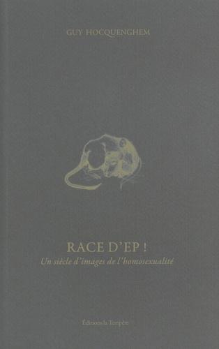Guy Hocquenghem - Race d'Ep ! - Un siècle d'images de l'homosexualité.