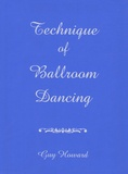 Guy Howard - Technique of Ballroom Dancing.