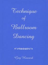 Guy Howard - Technique of Ballroom Dancing.