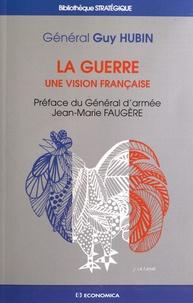 Guy Hubin - La guerre - Une vision française.