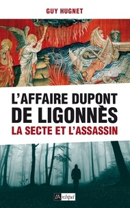 Guy Hugnet - L'Affaire Dupont de Ligonnès - La secte et l'assassin.