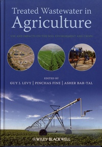 Guy J. Levy et Pinchas Fine - Treated Wastewater in Agriculture - Use and Impacts on the Soil Environment and Crops.
