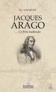 Guy Jacques - Jacques Arago - Ce frère innatendu.