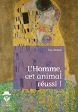 Guy Jacques - L'Homme, cet animal réussi !.