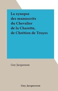 Guy Jacquesson - La synopse des manuscrits du Chevalier de la Charette, de Chrétien de Troyes.