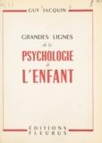 Guy Jacquin - Grandes lignes de la psychologie de l'enfant.