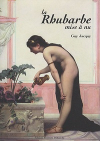 Guy Jacquy - La rhubarbe mise à nu.