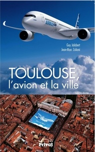 Guy Jalabert et Jean-Marc Zuliani - Toulouse, l'avion et la ville.