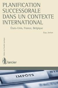 Guy Jorion - Planification successorale dans un contexte international - Etats-Unis, France, Belgique.