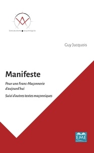Guy Jucquois - Manifeste pour une Franc-Maçonnerie d'aujourd'hui - Suivi d'autres textes maçonniques.