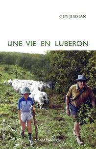 Guy Jussian - Une vie en Luberon.