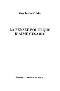 Guy Justin Numa - La pensée politique d'Aimé Césaire.