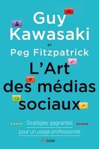 Guy Kawasaki et  Peg Fitzpatrick - L'Art des médias sociaux - Statrégies gagnantes pour un usage professionnel.