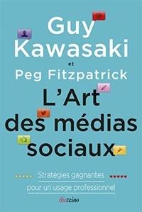 Guy Kawasaki - L'art des médias sociaux - Stratégies gagnantes pour un usage professionnel.