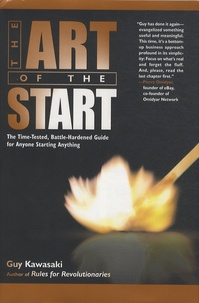 Guy Kawasaki - The Art of the Start - The Time-tested, Battle-hardened Guide for anyone starting anything.