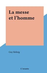 Guy Kehrig - La messe et l'homme.