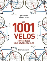 Guy Kesteven - Les 1 001 vélos sur lesquels vous rêvez de rouler.