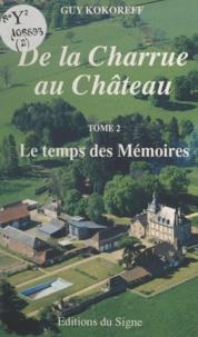 Guy Kokoreff - De la charrue au château (2) - Le temps des mémoires.