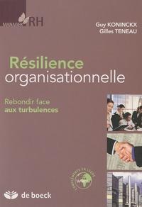 Guy Koninckx et Gilles Teneau - Résilience organisationnelle - Rebondir face aux turbulences.