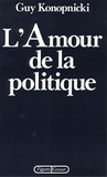 Guy Konopnicki - L'amour de la politique.