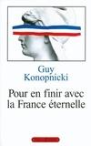 Guy Konopnicki - Pour en finir avec la France éternelle.