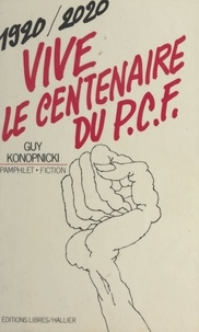 Guy Konopnicki - Vive le centenaire du P.C.F., 1920-2020 ! - Pamphlet-fiction.