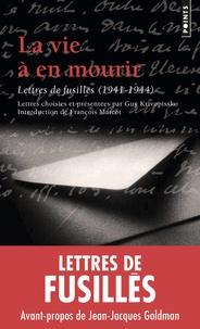 Guy Krivopissko et François Marcot - La vie à en mourir - Lettres de fusillés, 1941-1944.