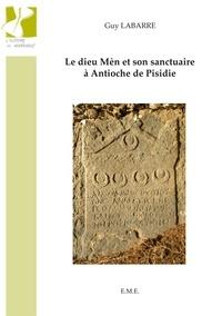 Guy Labarre - Le dieu Mèn et son sanctuaire à Antioche de Pisidie.