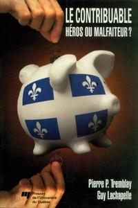 Guy Lachapelle et Pierre-P. Tremblay - Le contribuable - Héros ou malfaiteur ?.