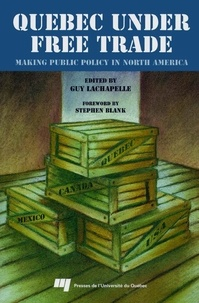 Guy Lachapelle - Quebec under Free Trade : Making Public Policy in North America.