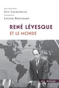 Guy Lachapelle - René Lévesque et le monde.