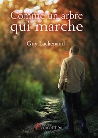 Guy Lachenaud - Comme un arbre qui marche.