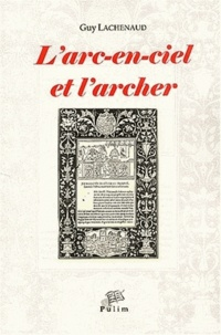 Guy Lachenaud - L'arc-en-ciel et l'archer - Récits et philosophie de l'histoire chez Hérodote.