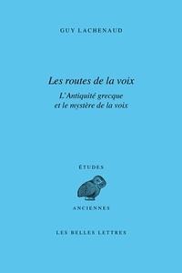 Guy Lachenaud - Les Routes de la voix - L'Antiquité grecque et le mystère de la voix.