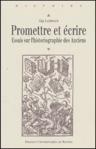 Guy Lachenaud - Promettre et écrire - Essais sur l'historiographie des Anciens.