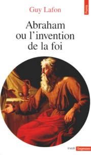 Guy Lafon - Abraham ou L'invention de la foi.