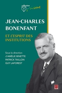 Guy Laforest - Jean-Charles Bonenfant et l'esprit des institutions.