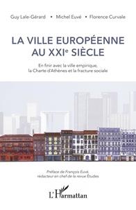La ville européenne au XXIe siècle- En finir avec la ville empirique, la Charte d'Athènes et la fracture sociale - Guy Lale-Gérard |
