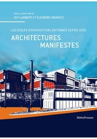 Guy Lambert et Eléonore Marantz - Architectures manifestes - Les écoles d'architecture en France depuis 1950.