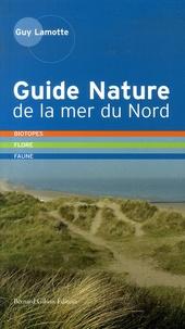 Guy Lamotte - Guide Nature de la mer du Nord - Biotopes, Flore, Faune, Côte d'Opale - Côte belge - Côte hollandaise.