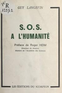 Guy Langevin et Roger Heim - S.O.S. à l'humanité.