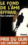 Guy Langlois - Le Fond de l'âme effraie - Prix du quai des orfèvres 2001.