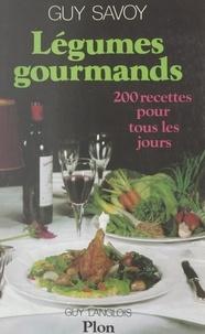 Guy Langlois et Guy Savoy - Légumes gourmands - 200 recettes pour tous les jours.