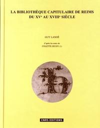 Guy Lanoë - La bibliothèque capitulaire de Reims du XVe au XVIIIe siècle - L'inventaire de 1456-1462 et ses récolements (1470, 1479) - L'inventaire de la fin du XVIIe siècle.