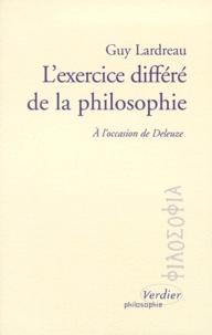 Guy Lardreau - L'EXERCICE DIFFERE DE LA PHILOSOPHIE. - A l'occasion de Deleuze.