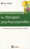 Guy Largier - Comprendre et pratiquer les thérapies psychocorporelles.