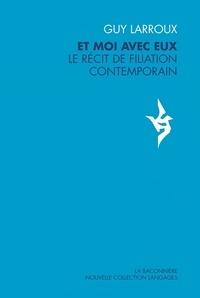 Guy Larroux - Et moi avec eux - Le récit de filiation contemporain.